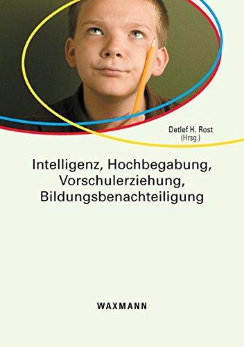 Intelligenz, Hochbegabung, Vorschulerziehung, Bildungsbenachteiligung - Rost, Detlef H.