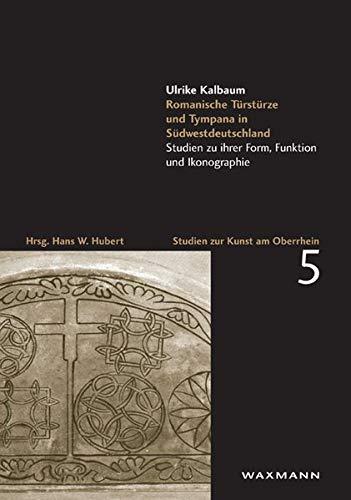Romanische Türstürze und Tympana in Südwestdeutschland: Ulrike Kalbaum