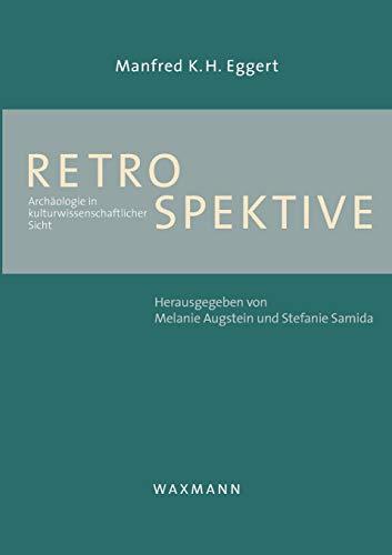 Retrospektive: Archaologie in kulturwissenschaftlicher Sicht: Manfred K. H.