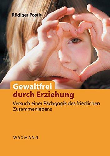 9783830928256: Gewaltfrei durch Erziehung: Versuch einer Pädagogik des friedlichen Zusammenlebens. Das Konzept der bindungsbasierten frühkindlichen Entwicklung und Erziehung (BBFEE)