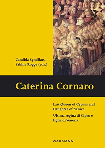 9783830929079: Caterina Cornaro: Last Queen of Cyprus and Daughter of Venice. Ultima Regina Di Cipro e Figlia Di Venezia (Schriften des Instituts fur Interdisziplinare Zypern-Studien)