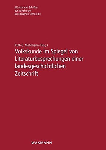 Volkskunde im Spiegel von Literaturbesprechungen einer landesgeschichtlichen Zeitschrift: Ruth-E. ...