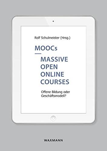 9783830929604: MOOCs - Massive Open Online Courses: Offene Bildung oder Geschäftsmodell?