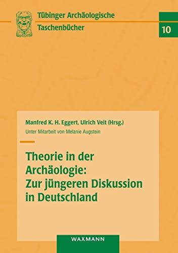 Theorie in der Archaologie: Zur jungeren Diskussion: Manfred K. H.
