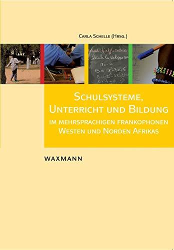 Schulsysteme, Unterricht Und Bildung Im Mehrsprachigen Frankophonen Westen Und Norden Afrikas (...