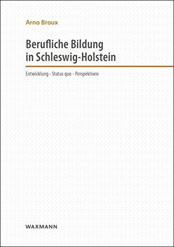 Berufliche Bildung in Schleswig-Holstein: Entwicklung Status quo: Arno Broux