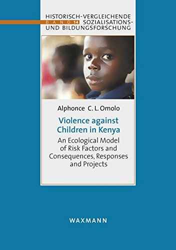 9783830931720: Violence against Children in Kenya: An Ecological Model of Risk Factors and Consequences, Responses and Projects (Historisch-vergleichende Sozialisations- und Bildungsforschung)