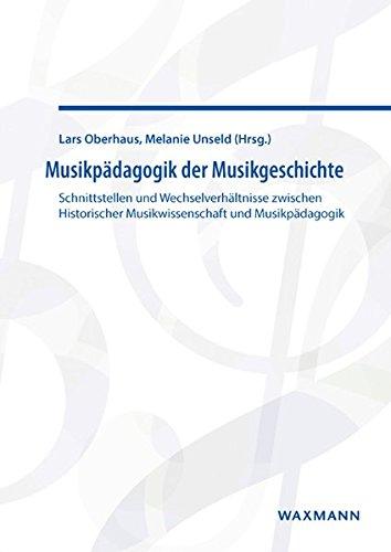 Musikpädagogik der Musikgeschichte: Schnittstellen und Wechselverhältnisse zwischen Historischer ...