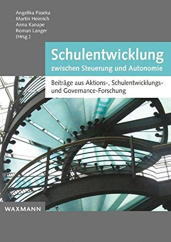 Schulentwicklung zwischen Steuerung und Autonomie: Beitrage aus: Angelika Paseka, Martin
