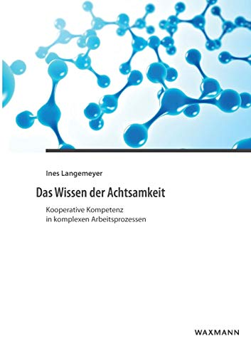 9783830933083: Das Wissen der Achtsamkeit: Kooperative Kompetenz in komplexen Arbeitsprozessen