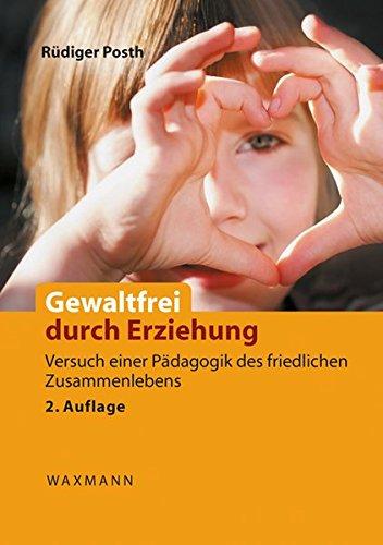 9783830934554: Gewaltfrei durch Erziehung: Versuch einer Pädagogik des friedlichen Zusammenlebens. Das Konzept der bindungsbasierten frühkindlichen Entwicklung und Erziehung (BBFEE)