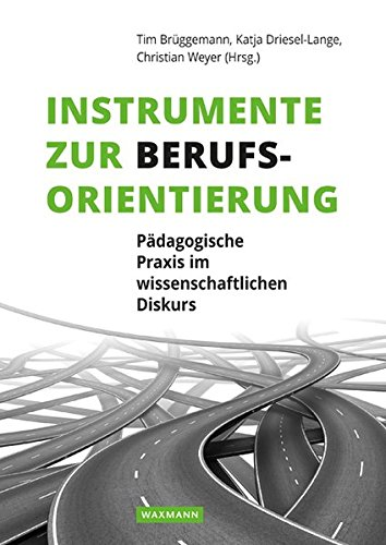 Instrumente zur Berufsorientierung: Pädagogische Praxis im wissenschaftlichen Diskurs (Paperback)