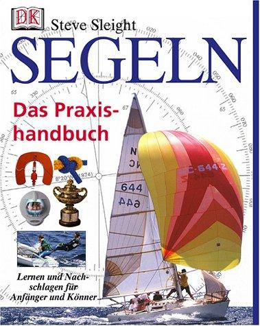 9783831000142: Segeln. Das Praxishandbuch. Lernen und Nachschlagen für Anfänger und Könner