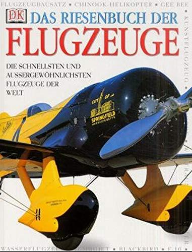 9783831001606: Das Riesenbuch der Flugzeuge. Die schnellsten und außergewöhnlichsten Flugzeuge der Welt