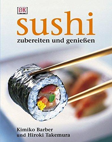 9783831003822: Sushi: Zubereiten und genießen. Alles über Sushi: Von der Zubereitung über die Tischetikette bis hin zur Geschichte. Alle Grundrezepte: ... East-West-Varianten. Warenkunde, Werkzeuge