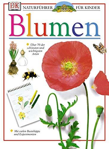 9783831004522: Naturführer für Kinder. Blumen: Über 70 der schönsten und wichtigsten Arten. Mit vielen Basteltipps und Experimenten