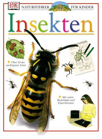9783831004539: Naturf�hrer f�r Kinder. Insekten: �ber 50 der wichtigsten Arten. Mit vielen Basteltipps und Experimenten