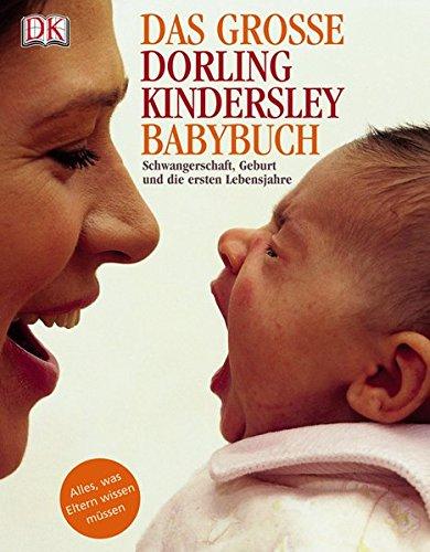 9783831005161: Das große Dorling Kindersley Babybuch. Schwangerschaft, Geburt und die ersten Lebensjahre