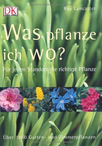 9783831006588: Was pflanze ich wo?: Für jeden Standort die richtige Pflanze. Über 1800 Garten- und Zimmerpflanzen