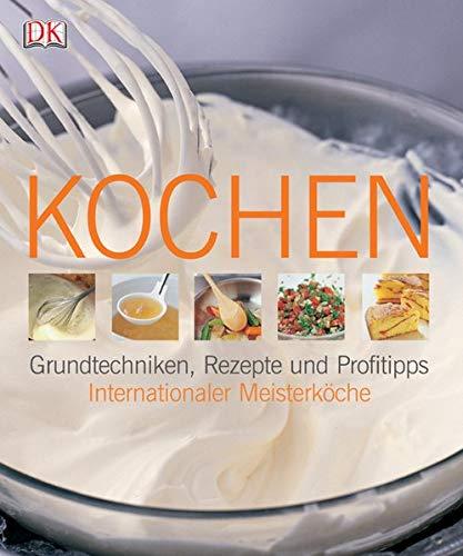 9783831007981: Kochen: Grundtechniken, Rezepte und Profitipps internationaler Meisterköche