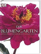 9783831008353: Der Blumengarten: Auswahl der schönsten Blütenpflanzen, Gestaltung und Pflege
