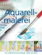 9783831008896: Aquarellmalerei - So einfach gelingen Ihre Bilder