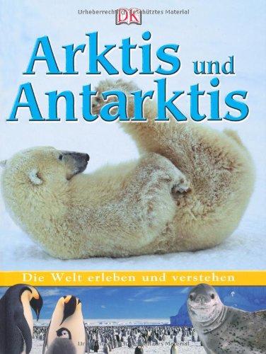9783831008940: Die Welt erleben und verstehen. Arktis und Antarktis