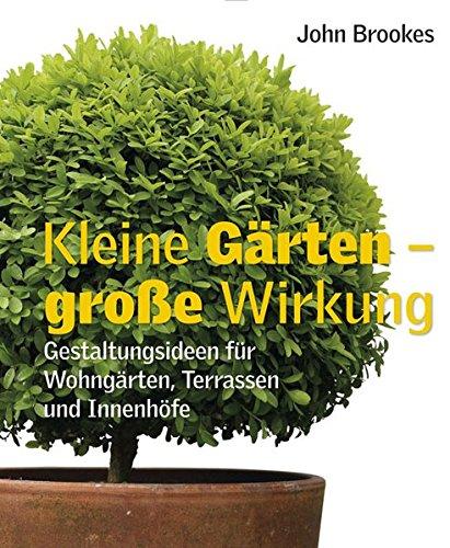 9783831009893: Kleine Gärten - große Wirkung: Gestaltungsideen für Wohngärten, Terrassen und Innenhöfe
