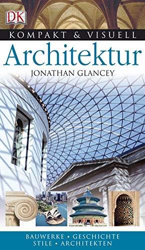 9783831010226: Kompakt & Visuell Architektur: Bauerke. Geschichte. Stile. Architekten