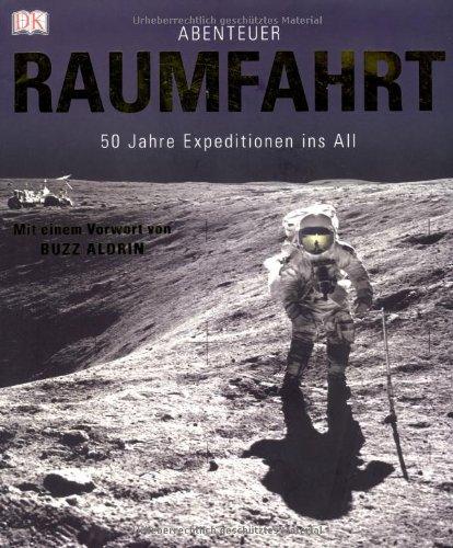 9783831010899: Abenteuer Raumfahrt: 50 Jahre Expeditionen ins All