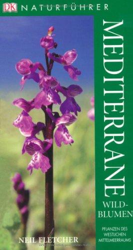9783831011643: Mediterrane Wildblumen: Pflanzen des westlichen Mittelmeerraums