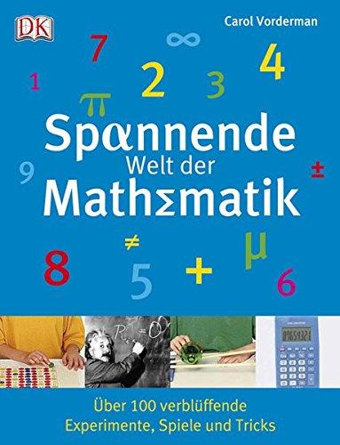 9783831011834: Spannende Welt der Mathematik: Über 100 verblüffende Experimente, Spiele und Tricks