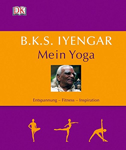 9783831014965: B.K.S. Iyengar: Mein Yoga: Entspannung - Fitness - Inspiration