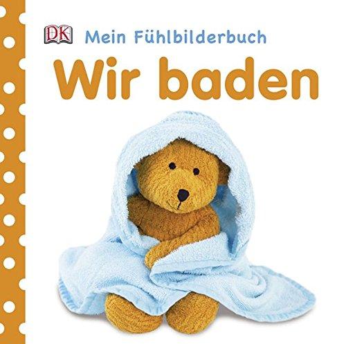 Wir baden. Mein Fühlbilderbuch: Jaekel, Franziska