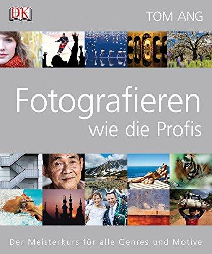 9783831018178: Fotografieren wie die Profis: Der Meisterkurs für alle Genres und Motive