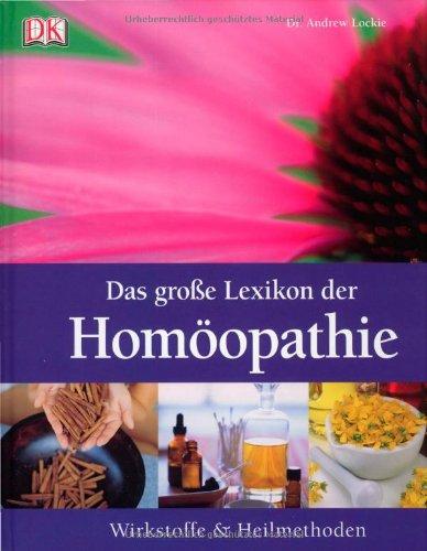 9783831018260: Das große Lexikon der Homöopathie: Wirkstoffe und Heilmethoden