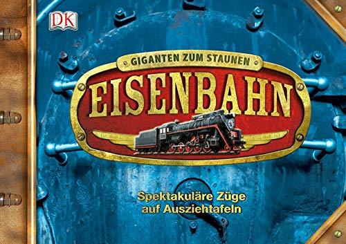 9783831019427: Giganten zum Staunen:Eisenbahn- Spektakuläre Züge auf Ausziehtafeln