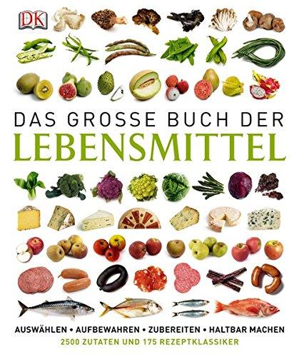 9783831019618: Das große Buch der Lebensmittel: auswählen - aufbewahren - zubereiten - haltbar machen - genießen
