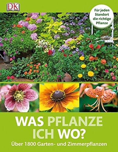 9783831020744: Was pflanze ich wo?: Für jeden Standort die richtige Pflanze Über 1800 Garten- und Zimmerpflanzen