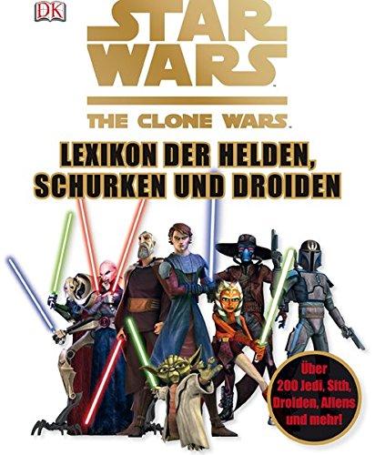 9783831021321: Star Wars The Clone Wars - Lexikon der Helden, Schurken und Droiden: Über 200 Jedi, Sith, Droiden, Aliens und mehr!