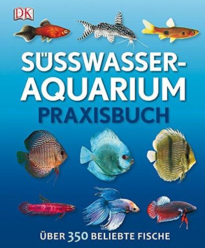 9783831022267: Süßwasser-Aquarium: Praxisbuch Über 350 beliebte Fische