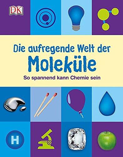 9783831024988: Die aufregende Welt der Moleküle: So spannend kann Chemie sein