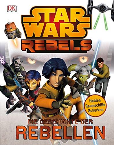 9783831026692: Star Wars Rebels(TM): Die Geschichte der Rebellen
