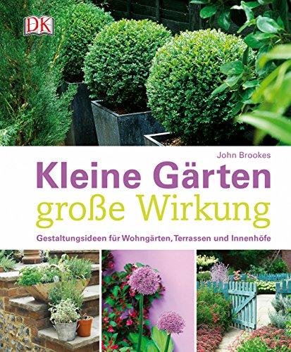 9783831029914: Kleine Gärten - große Wirkung: Gestaltungsideen für Wohngärten, Terrassen und Innenhöfe