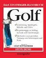 9783831090303: Das Einsteiger-Handbuch. Golf: Ausrüstung, Spielregeln, Etikette und Clubs. Expertentipps zu Schlagtechnik und Spielstrategie. Methoden zum gezielten Training von Schwüngen und Putts