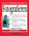 9783831090327: Das Einsteiger-Handbuch. Fotografieren: Die optimale Fotoausrüstung finden - Kamera, Blitz und Filmmaterial. Profitipps zu Automatik-, Spiegelrefelx- und ... und kreative Anregungen zur Motivwahl