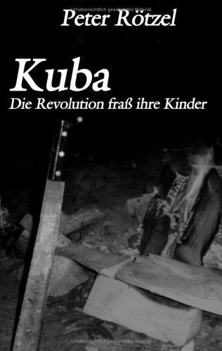 Kuba - Die Revolution frass ihre Kinder - Rötzel, Peter
