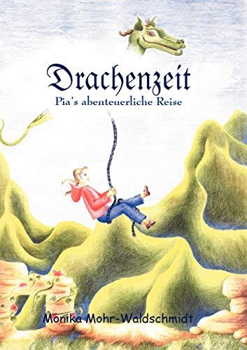 Drachenzeit, Pias Abenteuerliche Reise: Monika Mohr-Waldschmidt
