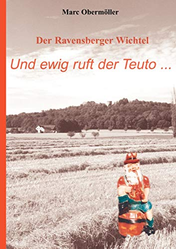 Der Ravensberger Wichtel - Und Ewig Ruft Der Teuto.: Marc Obermà ller