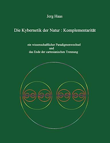 Kybernetik der Natur: Komplementarität: Jerg Haas